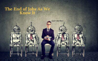 It's The End of Jobs As We Know It (and I feel fine)