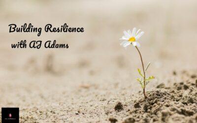 Building Resilience with AJ Adams