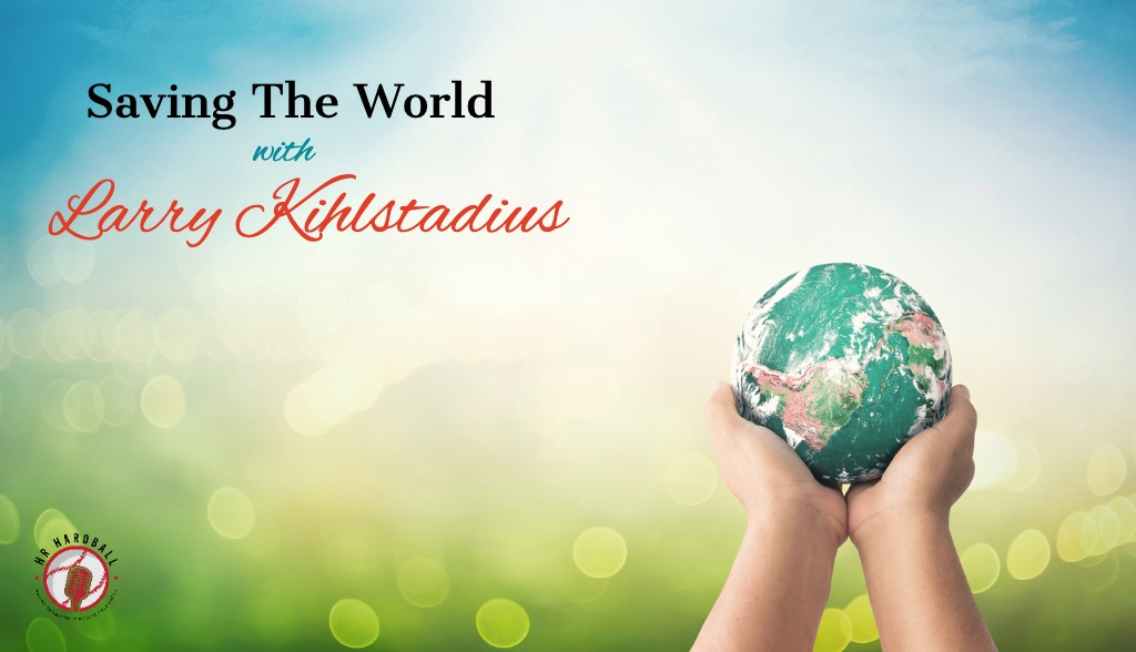 Saving The World with Larry (LK) Kihlstadius