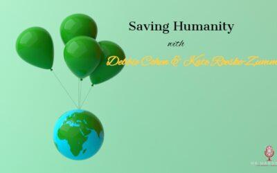 Saving Humanity w/ Debbie Cohen & Kate Roeske-Zummer